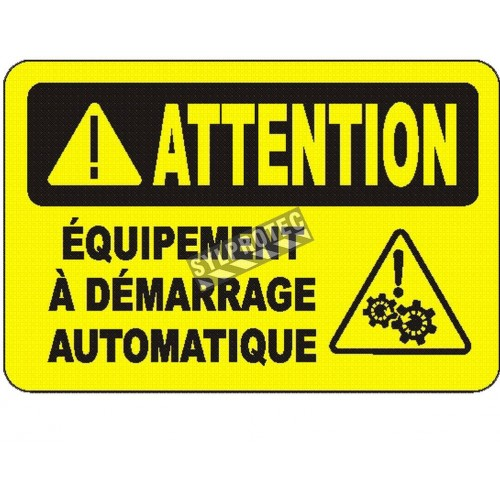 """French OSHA """"Caution Automatic Equipment May Start at Anytime"""" sign in various sizes, materials, languages & optional features"""
